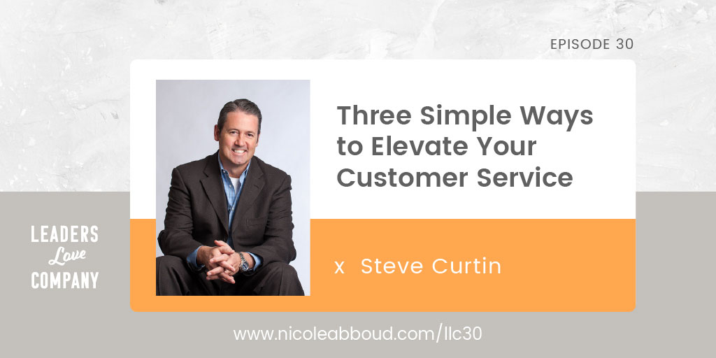 Three Simple Ways to Elevate Your Customer Service with Steve Curtin